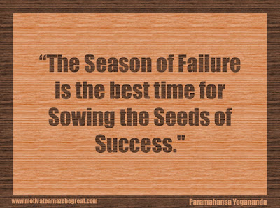 "Quotes About Success And Failure How To Fail Your Way To Success: ""The season of failure is the best time for sowing the seeds of success."" - Paramahansa Yogananda"