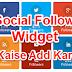 Website/Blog Me Social Follow Widget Kaise Add Kare