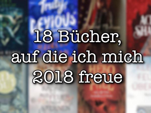 18 Bücher, auf die ich mich 2018 freue