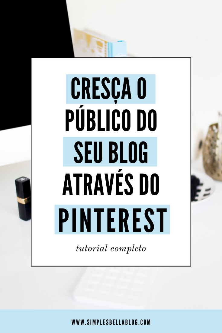 Como aumentar o tráfego do blog com o Pinterest - Tutorial completo!