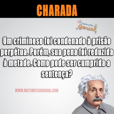 Charada - Um criminoso foi condenado à prisão perpétua....