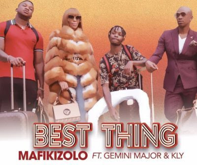 Mafikizolo – Best Thing ft. Gemini Major & Kly (2018) [Download]