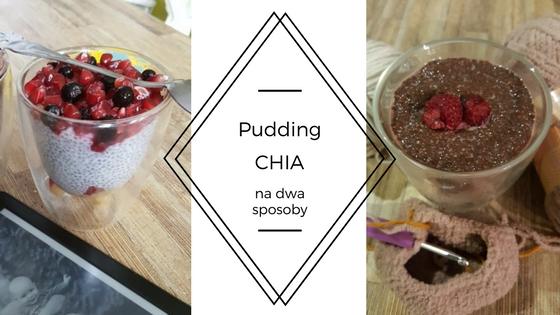 Pudding Chia na dwa sposoby, kokosowy i czekoladowy