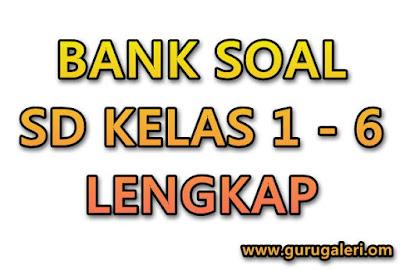Bank Soal SD untuk UTS, UKK, dan UAS Kelas I – VI Lengkap