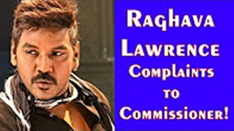 Raghava Lawrence Complaints to Commissioner!
