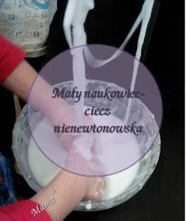 http://mamadoszescianu.blogspot.com/2016/04/may-naukowiec-ciecz-nienewtonowska.html