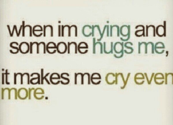 My Quotes Collection I Am Crying And Someone Hugssad Crying Quotes