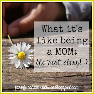 Being a mom: The REAL story :)