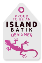 Proud to be an Island Batik Designer!