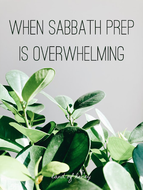 Is getting ready for the Sabbath day feeling overwhelming? Here's what to remember. | Land of Honey