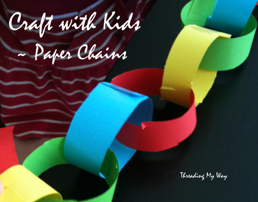 Craft with Kids ~ Making Paper Chains is a fun and educational craft activity. Kids learn without knowing they are learning ~ Threading My Way