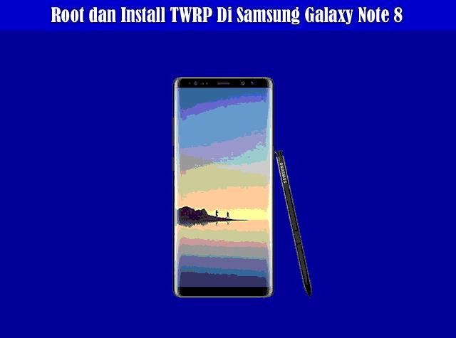 Cara Root dan Install TWRP Di Samsung Galaxy Note 8 Dengan Mudah
