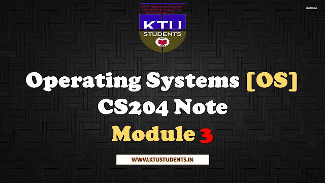 Operating Systems [OS] CS204 Note-Module 3