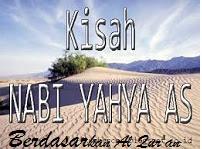 Kisah Lengkap Nabi Yahya Berdasarkan Al Qur'an