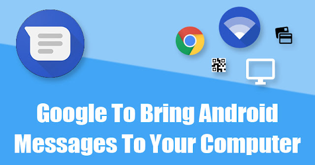 Google To Bring Android Messages To Your Computer's Web Browser