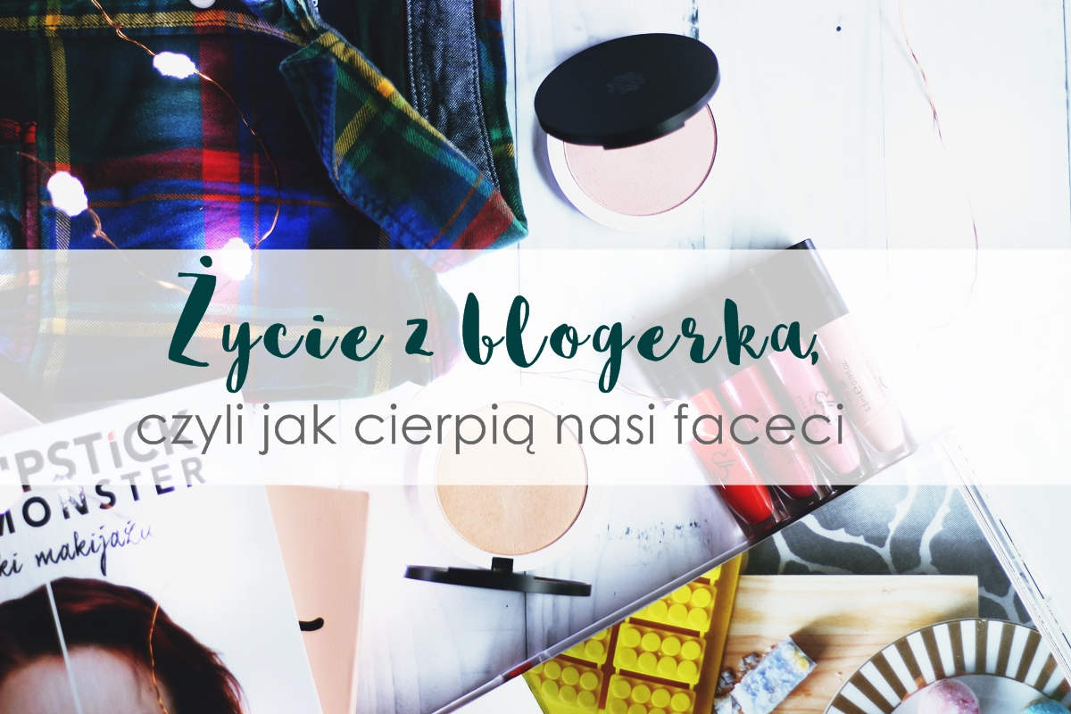 #życiezblogerką czyli jakie katusze przechodzą mężczyźni blogerek, jak żyć z blogerką 1
