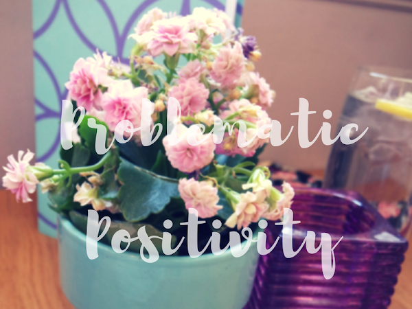 Thursday Thoughts: Problematic Positivity
