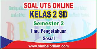 Soal UTS IPS Online Kelas 2 ( Dua ) SD Semester 2 - Langsung Ada Nilainya