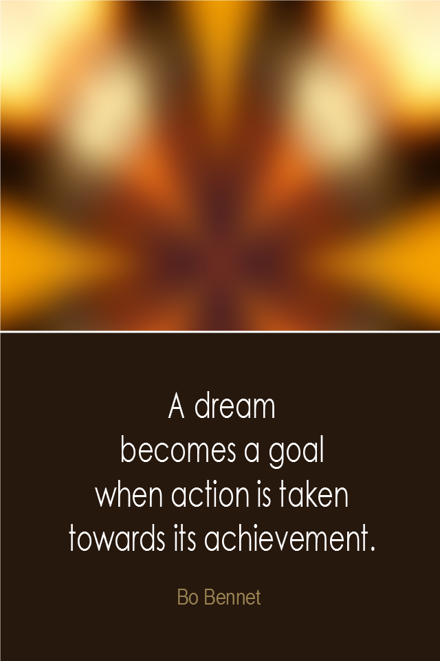 visual quote - image quotation: A dream becomes a goal when action is taken towards its achievement. - Bo Bennet