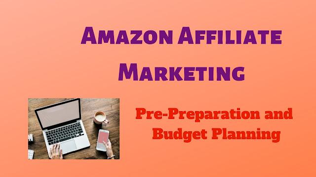 Amazon Affiliate Marketing - Pre-Preparation and Budget Planning - Tech Teacher Debashree