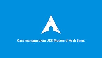 Cara menggunakan USB Modem di Arch Linux