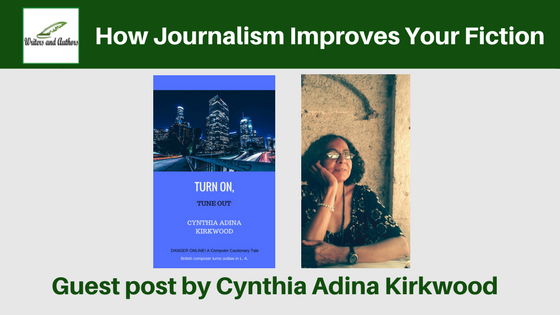 How Journalism Improves Your Fiction, guest post by Cynthia Adina Kirkwood