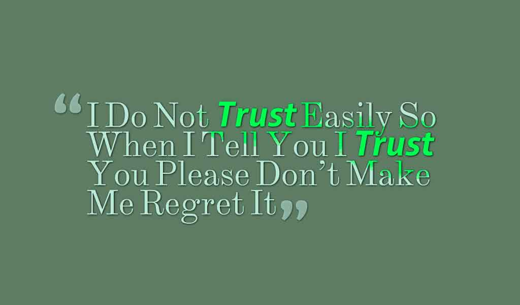 I do not trust easily so when i tell you , i trust you please don't make me regret it, Quotes about broken trust