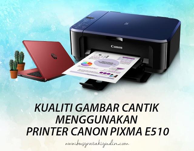 NAK PRINT GAMBAR YANG CANTIK? BOLEH GUNA CANON PIXMA E510