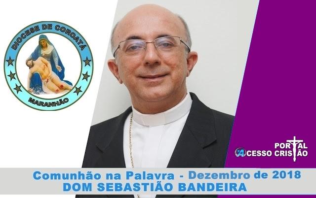 """COMUNHÃO NA PALAVRA com Dom Sebastião bandeira Bispo da Diocese de Coroatá"""", nº 253- Dezembro de 2018"""