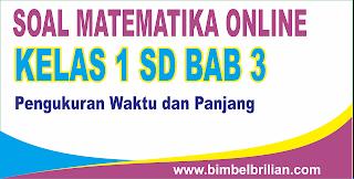 Kali ini  menyajikan latihan soall berbentuk online utk memudahkan putra Soal Matematika Online Kelas 1 SD Bab 3 Pengukuran Waktu dan Panjang - Langsung Ada Nilainya