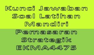 Kunci Jawaban Soal Latihan Mandiri Pemasaran Strategik EKMA4475