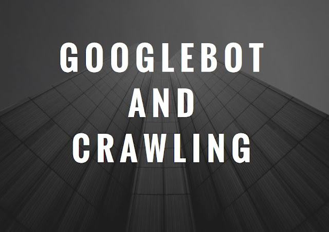 Googlebot and Crawling