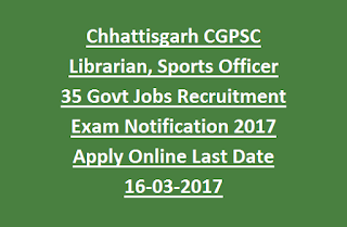 Chhattisgarh CGPSC Librarian, Sports Officer 35 Govt Jobs Recruitment Exam Notification 2017 Apply Online