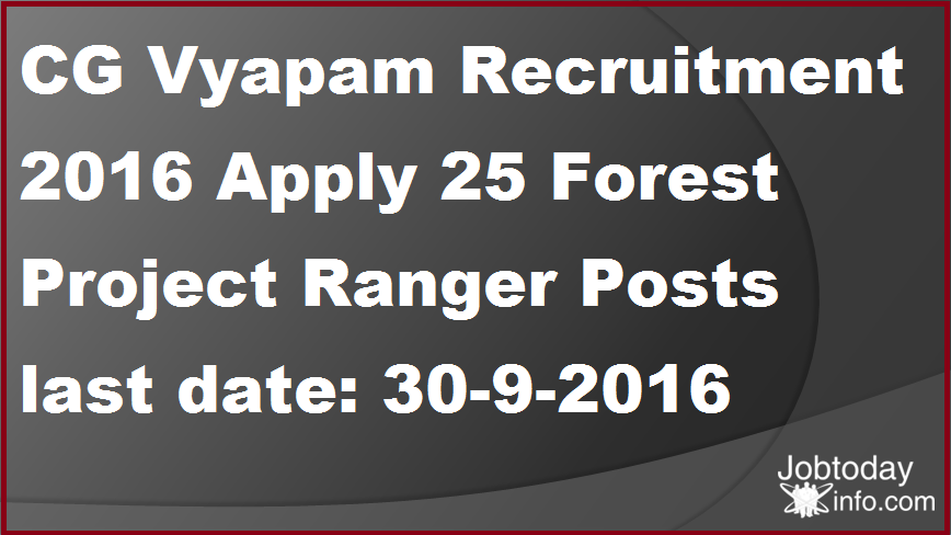 CG Vyapam Recruitment 2016 Apply 25 Forest Project Ranger Posts