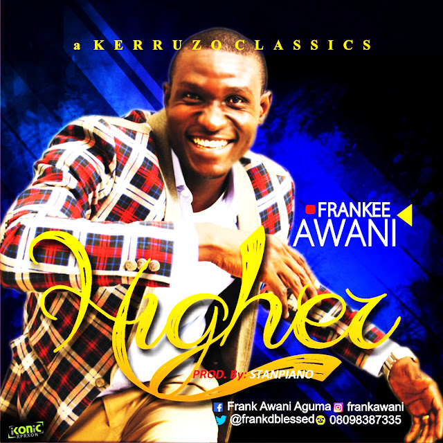 MUSIC: Frankee Awani- Higher.mp3