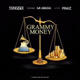 New Music: Yung6ix feat. Praiz & M.I – Grammy Money