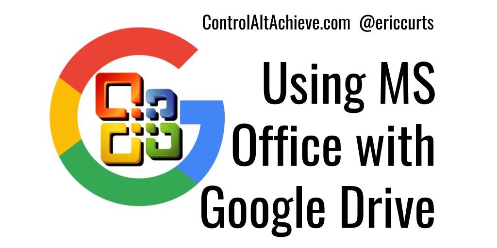 Control Alt Achieve: 3 Ways Google Drive and MS Office Can Live