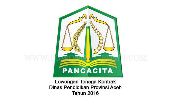 Lowongan Tenaga Kontrak di Dinas Pendidikan Provinsi Aceh Tahun 2016