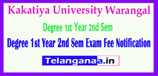 KU Degree Kakatiya University 1st Year 2nd Sem 2018 Exam Fee Notification