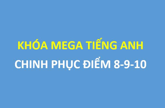 Học FREE khóa Mega tiếng anh - Chinh phục điểm 8-9-10