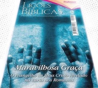 EBD - Licões-Bíblicas - Adultos: Maravilhosa Graça, o evangelho de Jesus Cristo revelado na carta aos Romanos.  Autor José Gonçalves. CPAD. Lição 5: A maravilhosa graça.