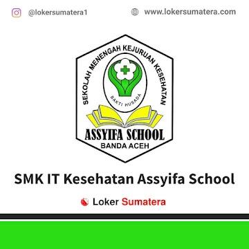 Lowongan Kerja Banda Aceh, SMK – IT Kesehatan Assyifa School Juni 2021