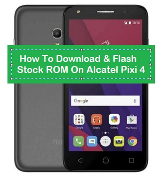 How To Download & Flash Stock ROM On Alcatel Pixi 4 (5045x) - Kbloghub