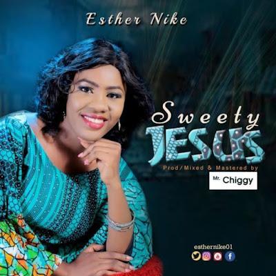 [Music + Lyrics] Esther Nike – Sweety Jesus
