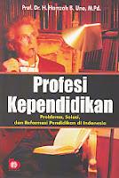 PROFESI KEPENDIDIKAN (Problema, Solusi, dan Reformasi Pendidikan di Indonesia) Pengarang : Prof. Dr. H. Hamzah B. Uno, M.Pd. Penerbit : Bumi Aksara