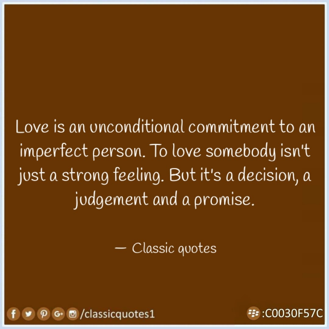 Imperfect Love Quotes Fair Classic Quotes Love Is An Unconditional Commitment To An