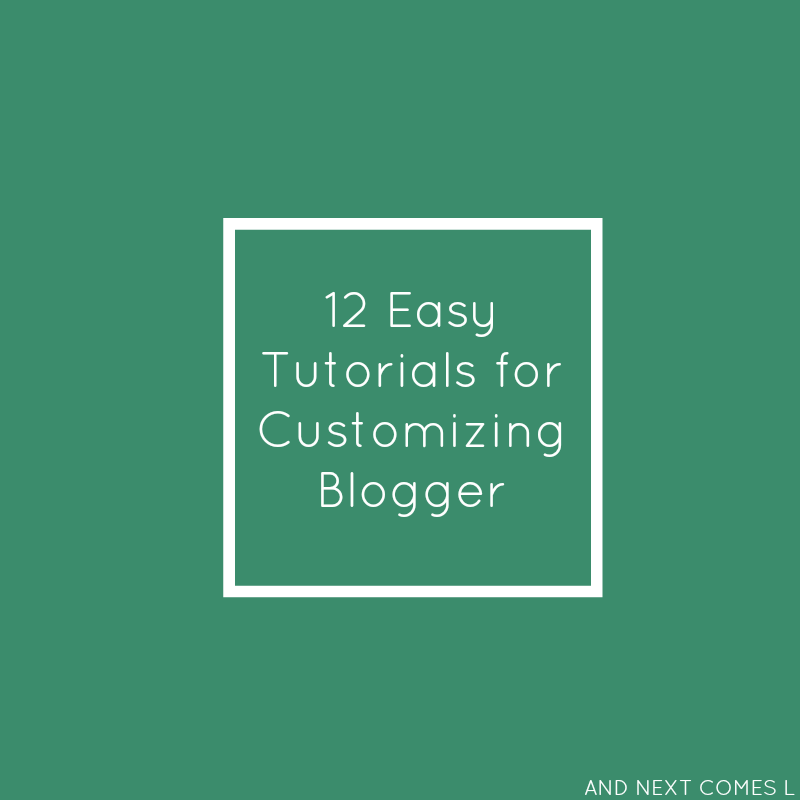 Make your Blogger blog look more professional with these 12 easy, must try tutorials from And Next Comes L