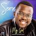 Seme Releases Powerful New Single titled ''My God''  || @seme35