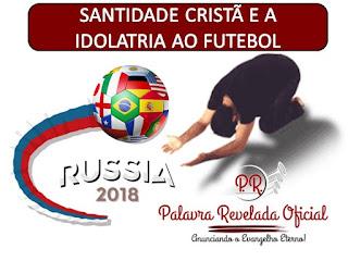 SANTIDADE CRISTÃ E A IDOLATRIA AO FUTEBOL