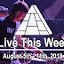 Live This Week: August 5th - 11th, 2018